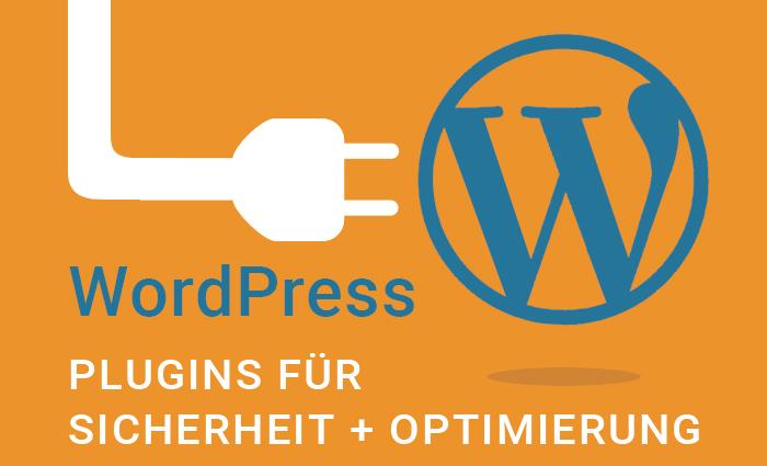 WordPress-Plugins für eine höhere Sicherheit und technische Optimierung